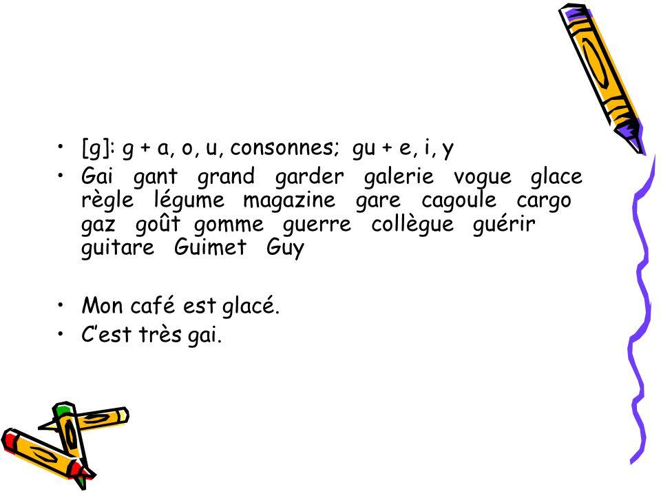 [g]: g + a, o, u, consonnes; gu + e, i, y